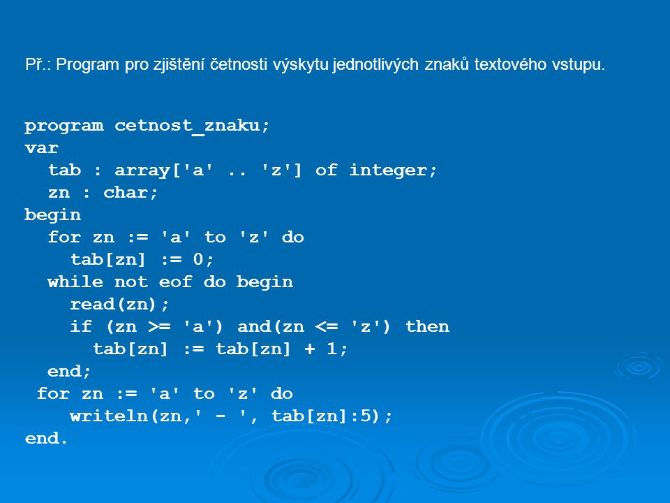 program cetnost_znaku; var tab : array[ a .. z ] of integer;